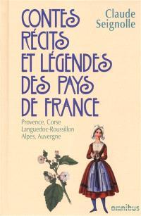 Contes, récits et légendes des pays de France. Volume 3, Provence, Corse, Languedoc, Roussillon, Alpes, Auvergne