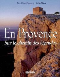 En Provence : sur le chemin des légendes