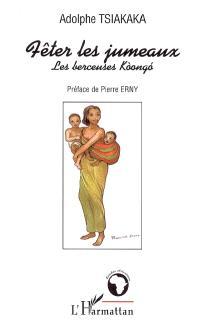 Fêter les jumeaux : les berceuses koongo