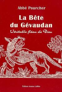 Histoire de la bête du Gévaudan : véritable fléau de Dieu : d'après les documents inédits & authentiques
