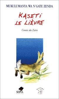 Kaseti le Lièvre : contes du Zaïre