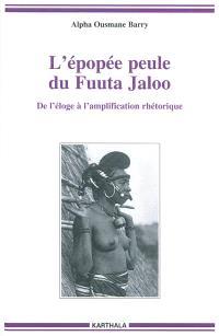L'épopée peule du Fuuta Jaloo : de l'éloge à l'amplification rhétorique