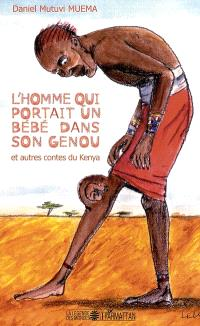 L'homme qui portait un bébé dans son genou : et autres contes du Kenya