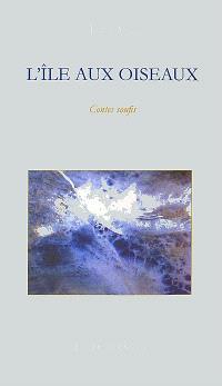 L'île aux oiseaux : contes soufis