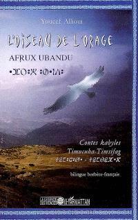 L'oiseau de l'orage : contes kabyles = Afrux ubandu : Timucuha-Timsifag
