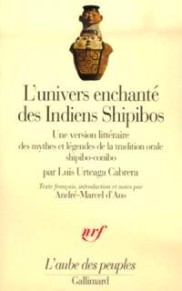 L'univers enchanté des Indiens Shipibos : une version littéraire des mythes et légendes de la tradition orale shipibo-conibo