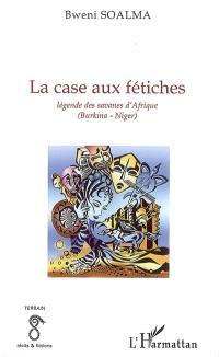 La case aux fétiches : légendes des savanes d'Afrique (Burkina-Niger)