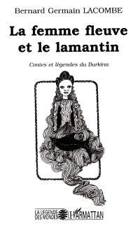 La femme fleuve et le lamantin : contes et légendes du Burkina