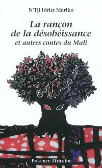 La rançon de la désobéissance : et autres contes du Mali