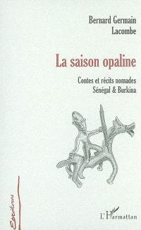 La saison opaline : contes et récits nomades, Sénégal et Burkina
