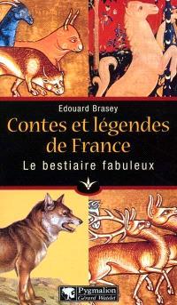 Le bestiaire fabuleux : contes et légendes de France