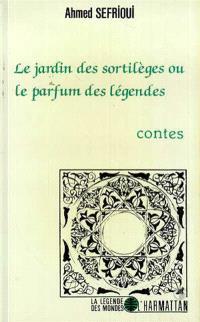 Le Jardin des sortilèges ou le Parfum des légendes