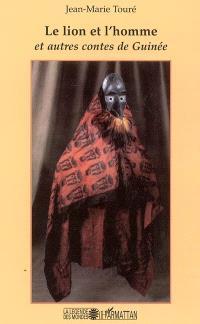 Le lion et l'homme : et autres contes de Guinée