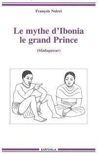 Le mythe d'Ibonia, le grand prince : Madagascar