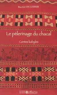 Le pélerinage du chacal : contes kabyles