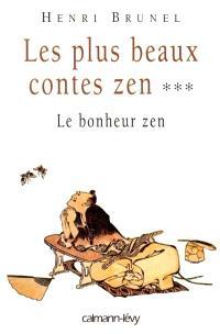 Les plus beaux contes zen. Volume 3, Le bonheur zen