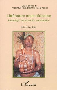 Littérature orale africaine : décryptage, reconstruction, canonisation : mélanges offerts au professeur Gabriel Kuitché Fonkou