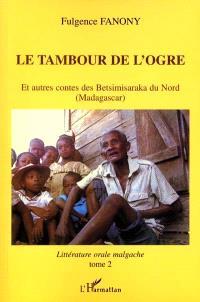 Littérature orale malgache. Volume 2, Le tambour de l'ogre : et autres contes des Betsimisaraka du Nord (Madagascar)