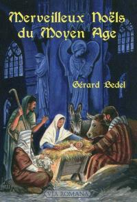 Merveilleux noëls au Moyen Age : contes du Moyen Age, histoire des noëls français