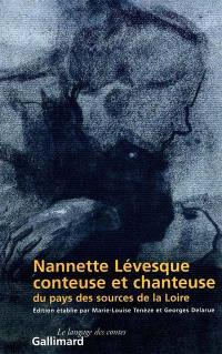 Nanette Lévesque, conteuse et chanteuse du pays des sources de la Loire : la collecte de Victor Smith, 1871-1876; Le répertoire narratif; Suivi de Répertoire chansonnier