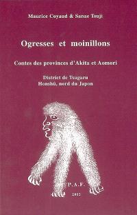 Ogresses et moinillons : contes des provinces d'Akita et Aomori : district de Tsugaru Honshû, nord du Japon