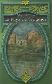 Petites histoires de... le pays de Tréguier : arrondissements de Tréguier et de Lannion