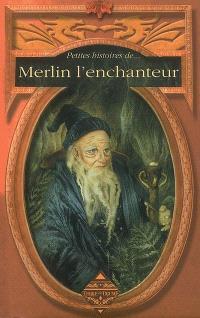 Petites histoires de... Merlin l'enchanteur