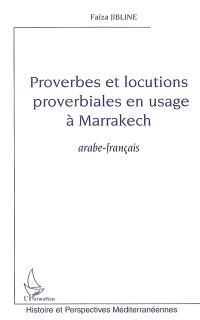 Proverbes et locutions proverbiales en usage à Marrakech : arabe-français