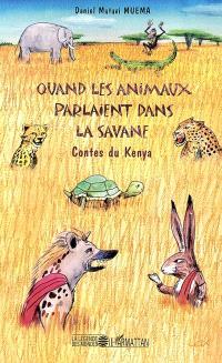 Quand les animaux parlaient dans la savane : contes du Kenya