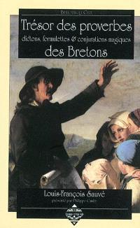 Trésor des proverbes, dictions, formulettes et conjurations magiques des Bretons = Lavarou koz a vreiz izel