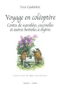 Voyage en coléoptère : contes de scarabées, coccinelles et autres bestioles à élytres