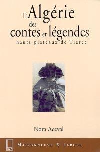 L'Algérie des contes et légendes (hauts plateaux de Tiaret)