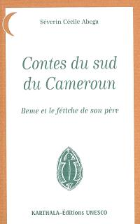 Contes du sud du Cameroun : Beme et le fétiche de son père
