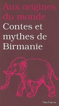 Contes et mythes de Birmanie : et d'autres Etats du Myanmar