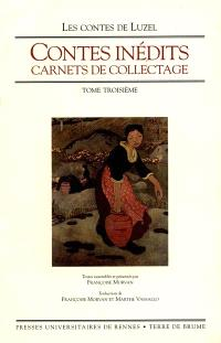 Contes inédits. Volume 3, Carnets de collectage
