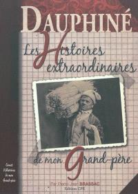 Dauphiné : les histoires extraordinaires de mon grand-père : carnet d'histoires de mon grand-père