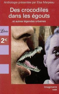 Des crocodiles dans les égouts et autre légendes urbaines : anthologie