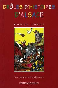 Drôles d'histoires d'Alsace : vingt siècles de tableautins anecdotiques