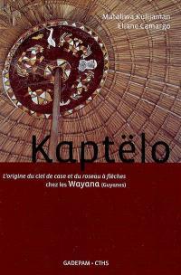 Kaptëlo : l'origine du ciel de case et du roseau à flèches chez les Wayana (Guyanes)