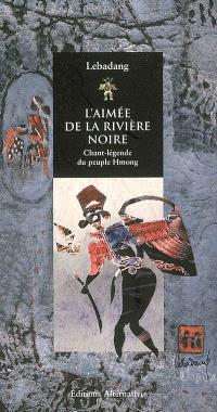L'aimée de la rivière noire : chant-légende du peuple hmong
