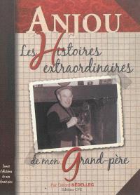 L'Anjou : les histoires extraordinaires de mon grand-père