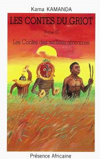 La nuit des griots. Volume 3, Les contes des veillées africaines