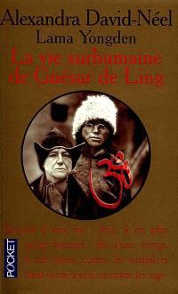 La vie surhumaine de Guésar de Ling, le héros tibétain : racontée par les bardes de son pays