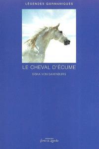 Le cheval d'écume : légendes germaniques