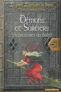 Le grand légendaire de France. Volume 3, Démons et sorciers : les créatures du diable