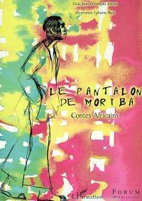 Le pantalon de Moriba : contes africains