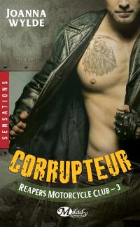 Reapers motorcycle club. Volume 3, Corrupteur