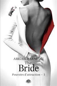 Pouvoirs d'attraction. Volume 3, The bride