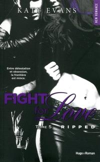 Fight for love. Volume 5, Ripped