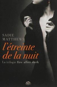 La trilogie Fire After Dark. Volume 1, L'étreinte de la nuit